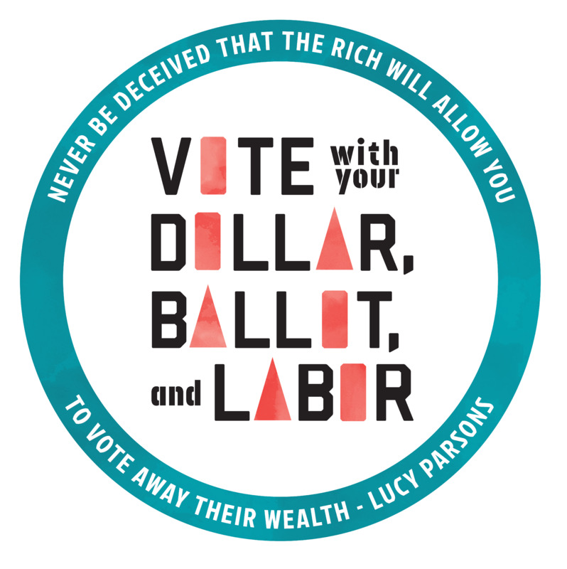 Vote with your dollar, ballot, and labor